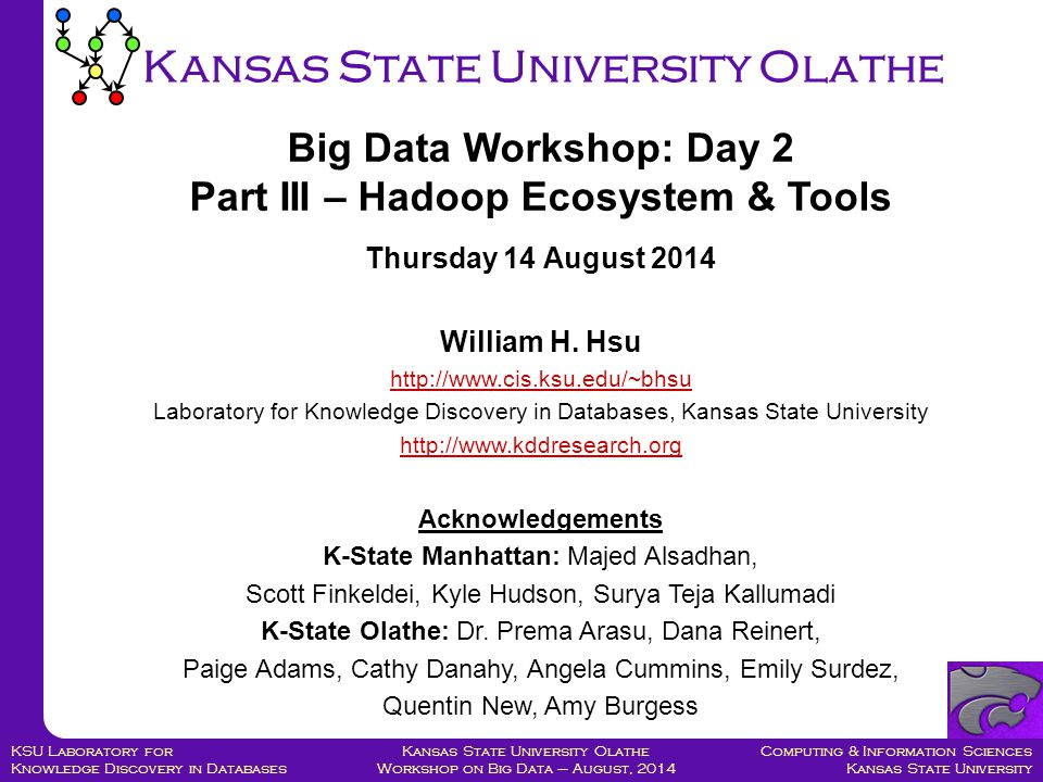Computing & Information Sciences Kansas State University Kansas State University Olathe Workshop on Big Data – August, 2014 KSU Laboratory for Knowled