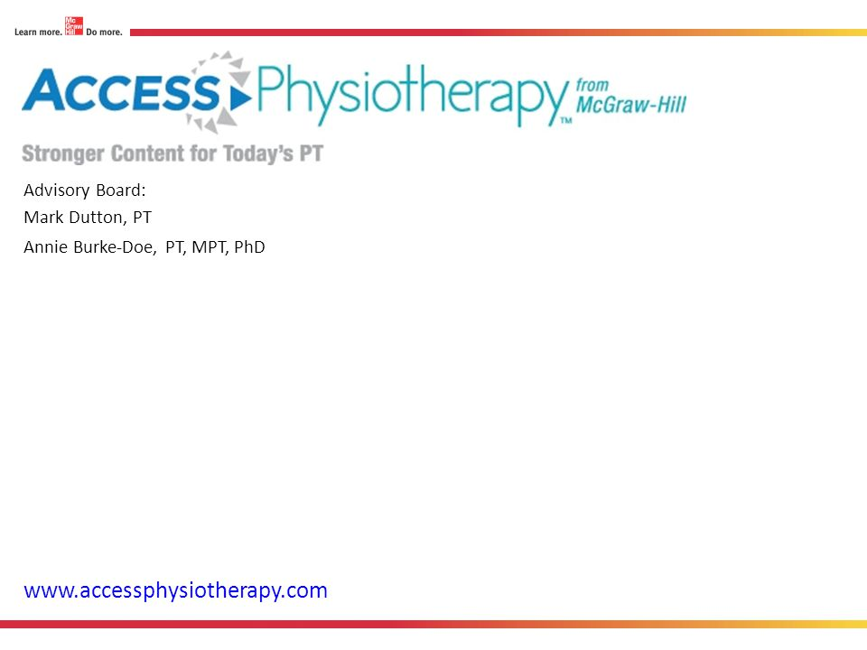 Search across 18 premier PT textbooks, with a single query Educational tools Practice tools Multimedia Integrated drug database AccessPhysiotherapy: A Versatile Resource