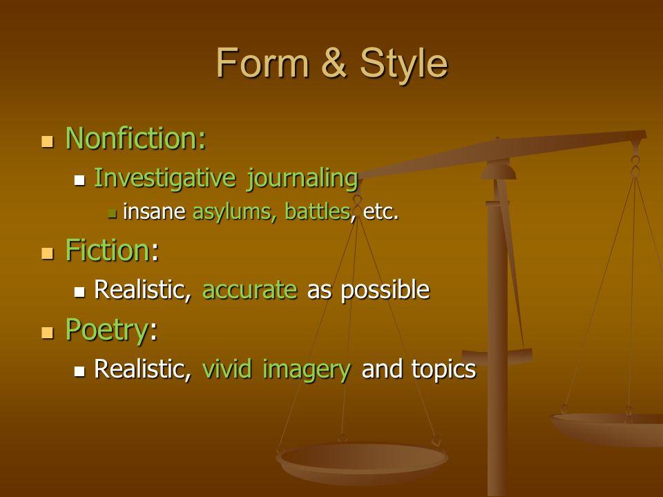 Form & Style Nonfiction: Nonfiction: Investigative journaling Investigative journaling insane asylums, battles, etc.