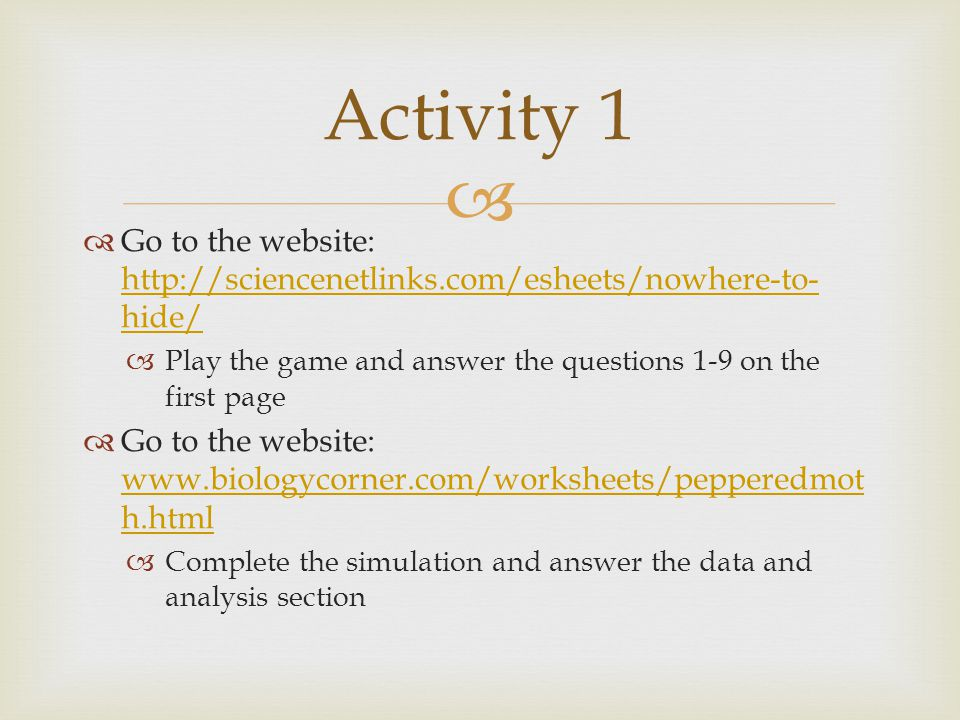   Go to the website: http://sciencenetlinks.com/esheets/nowhere-to- hide/ http://sciencenetlinks.com/esheets/nowhere-to- hide/  Play the game and a
