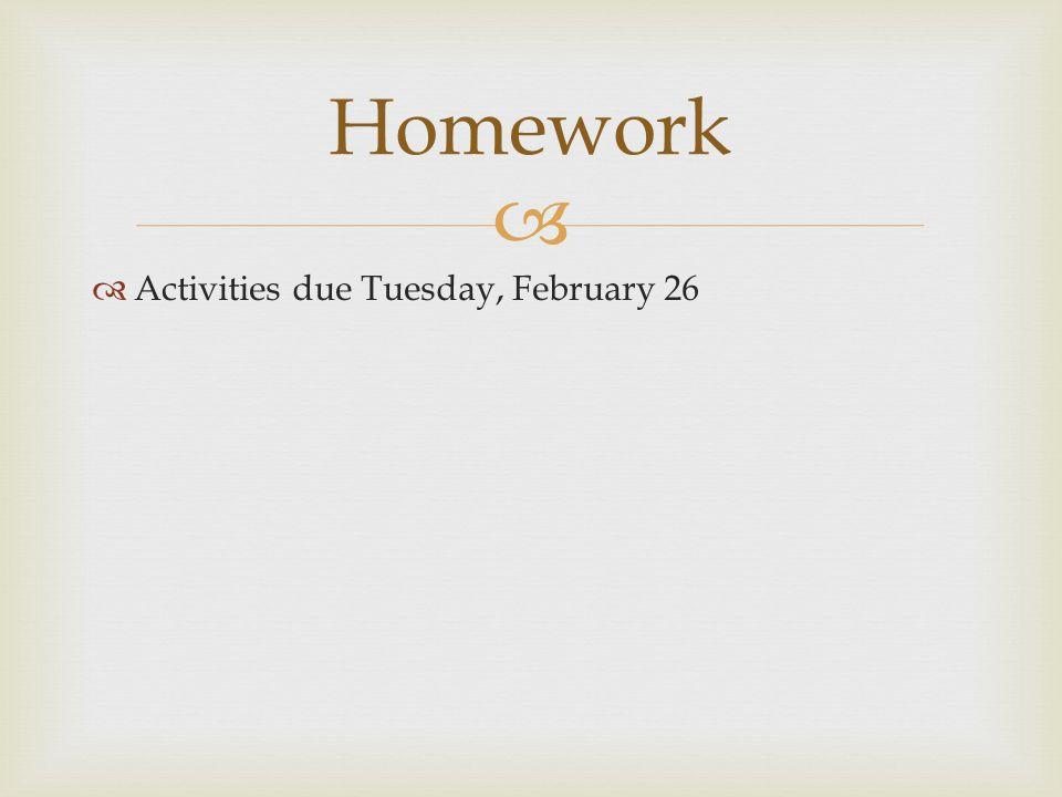   Activities due Tuesday, February 26 Homework