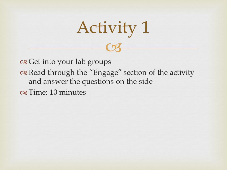 """  Get into your lab groups  Read through the """"Engage"""" section of the activity and answer the questions on the side  Time: 10 minutes Activity 1"""