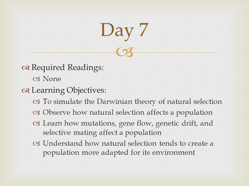   Required Readings:  None  Learning Objectives:  To simulate the Darwinian theory of natural selection  Observe how natural selection affects a