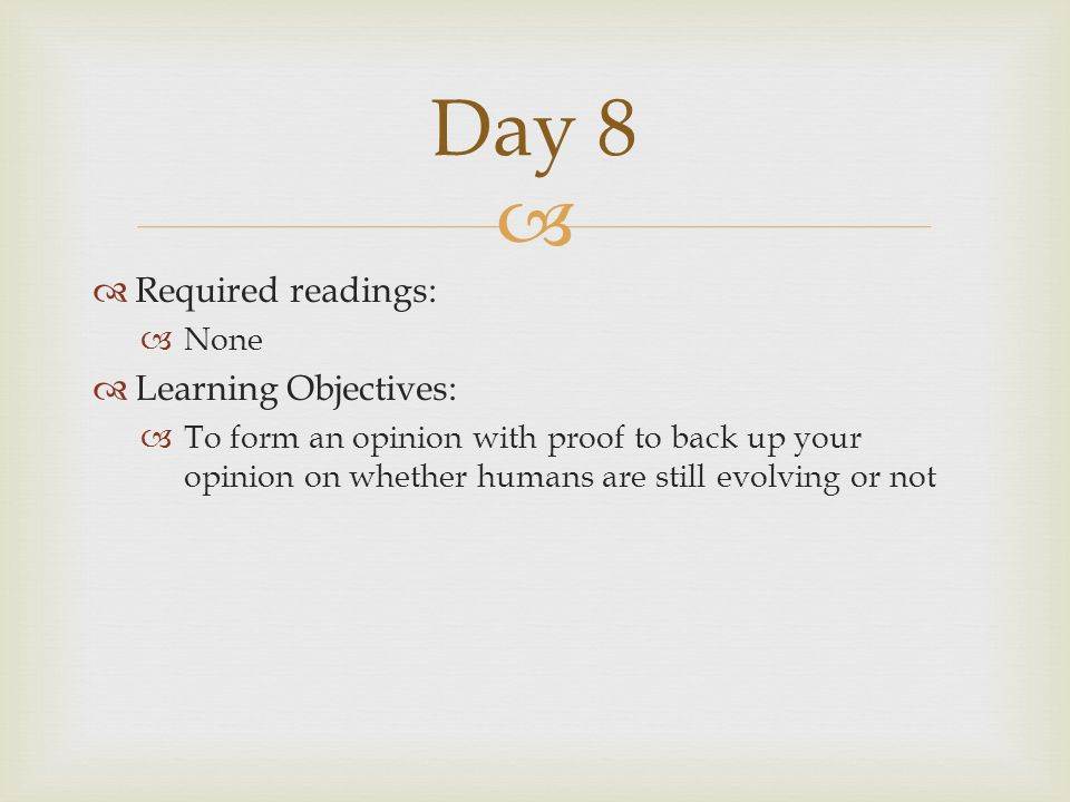   Required readings:  None  Learning Objectives:  To form an opinion with proof to back up your opinion on whether humans are still evolving or n