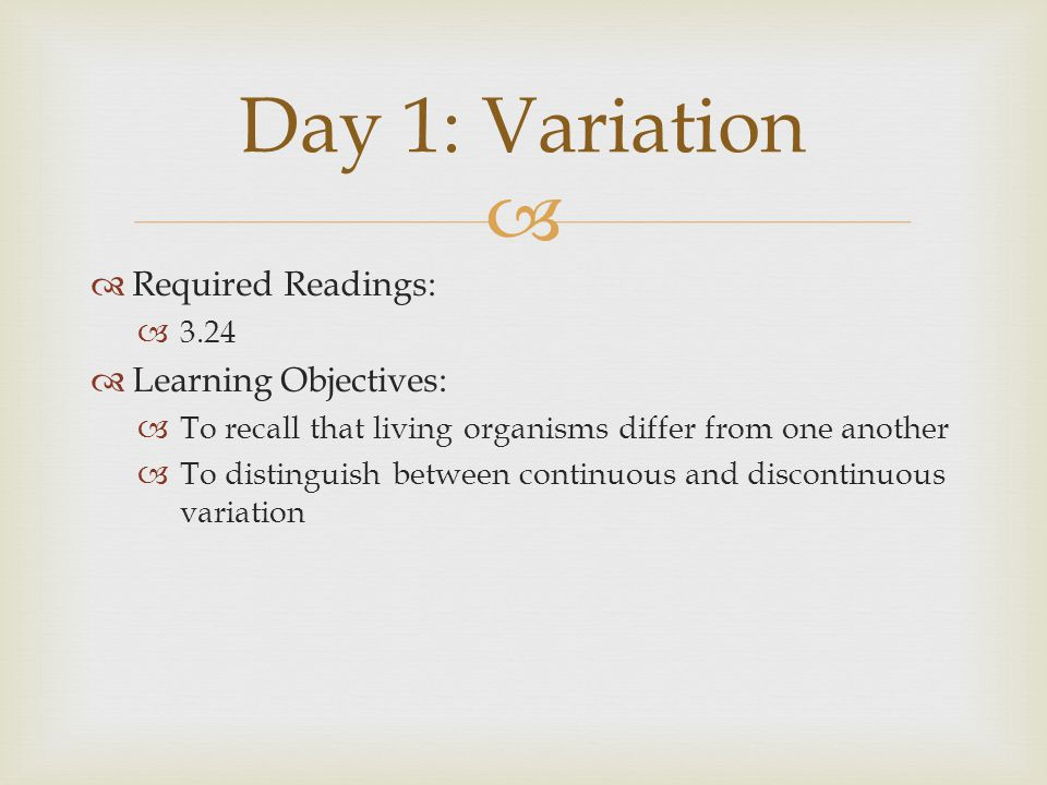   Required Readings:  3.24  Learning Objectives:  To recall that living organisms differ from one another  To distinguish between continuous and