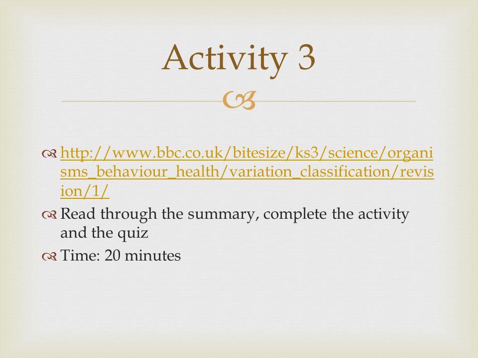  http://www.bbc.co.uk/bitesize/ks3/science/organi sms_behaviour_health/variation_classification/revis ion/1/ http://www.bbc.co.uk/bitesize/ks3/scie