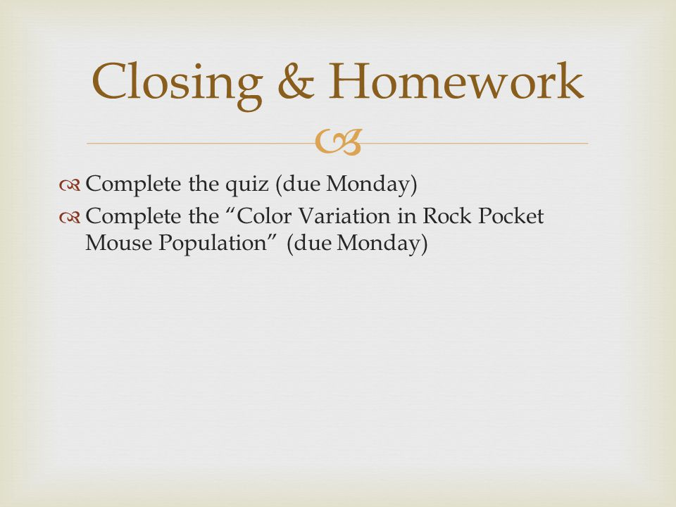 """  Complete the quiz (due Monday)  Complete the """"Color Variation in Rock Pocket Mouse Population"""" (due Monday) Closing & Homework"""