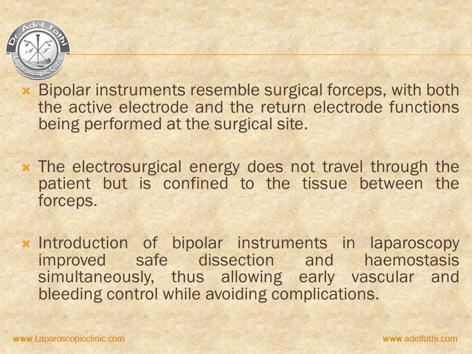 www.Laparoscopicclinic.comwww.adelfathi.com  Bipolar instruments resemble surgical forceps, with both the active electrode and the return electrode f