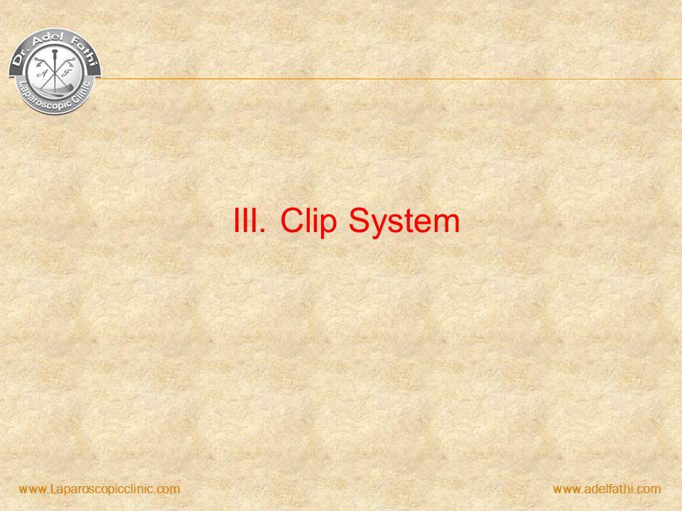 www.Laparoscopicclinic.comwww.adelfathi.com III. Clip System
