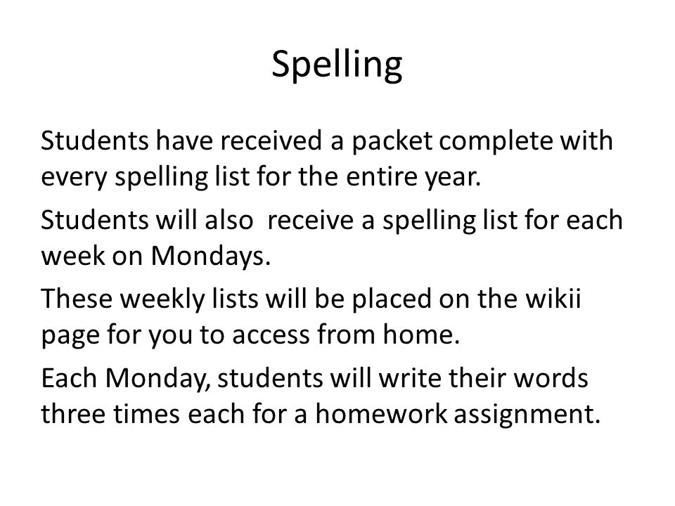 Spelling Students have received a packet complete with every spelling list for the entire year.