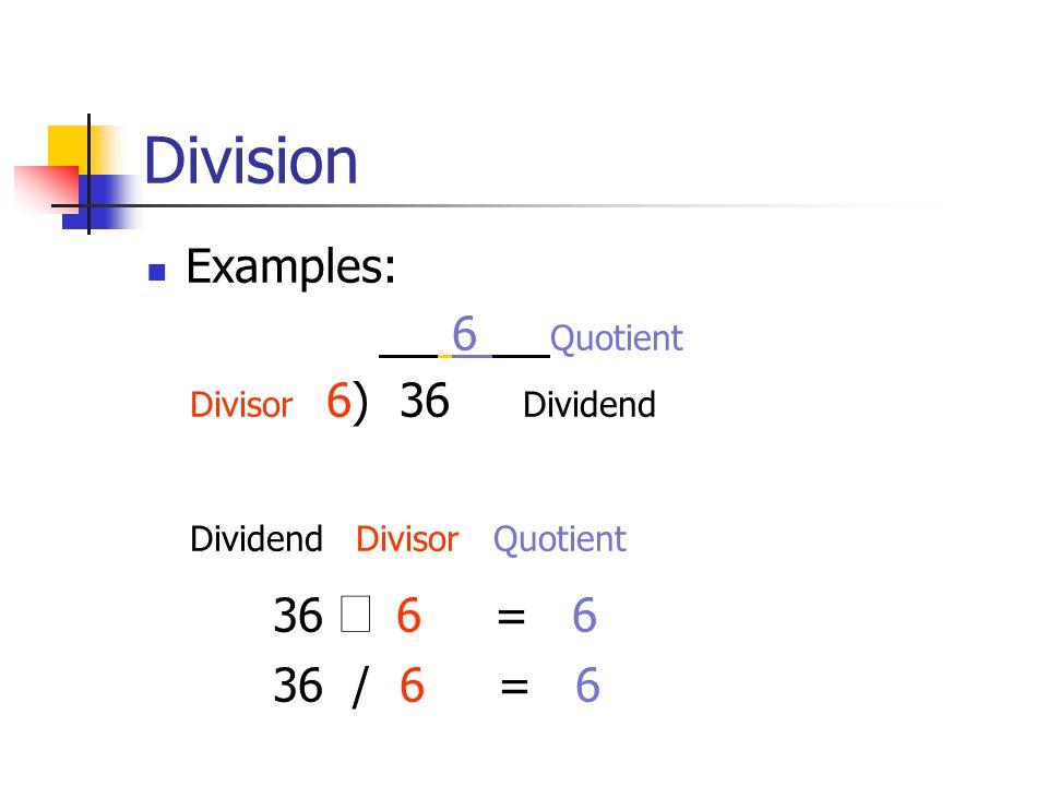 Division Examples: 6 Quotient Divisor 6) 36 Dividend Dividend Divisor Quotient  36   6 = 6 36 / 6 = 6