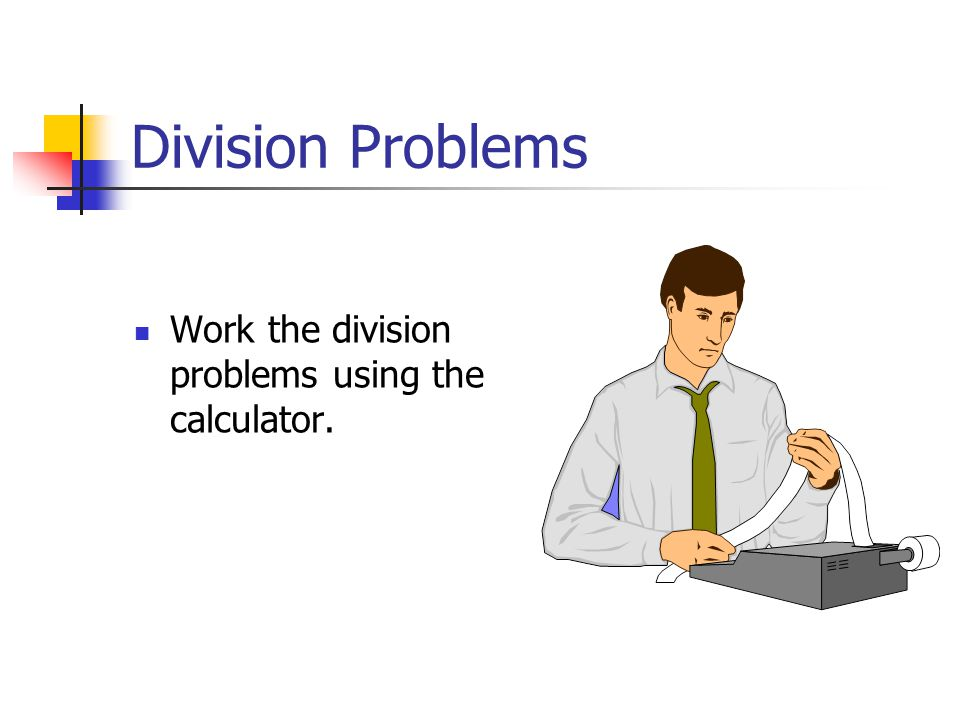 Division Problems Work the division problems using the calculator.