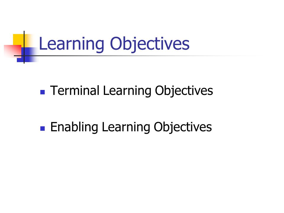 Learning Objectives Terminal Learning Objectives Enabling Learning Objectives