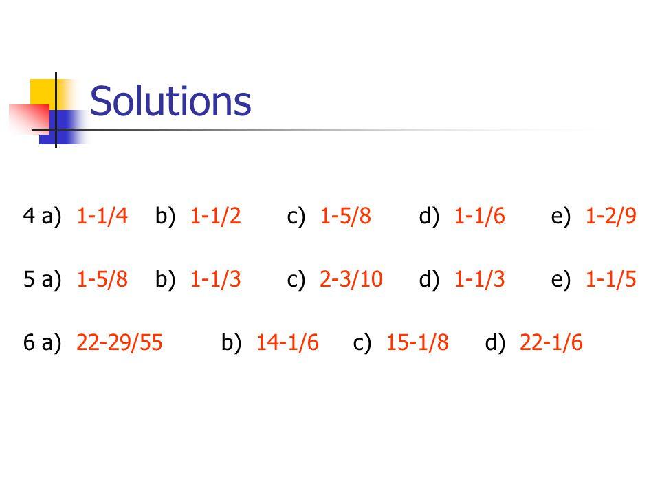 Solutions 4 a) 1-1/4b) 1-1/2c) 1-5/8d) 1-1/6e) 1-2/9 5 a) 1-5/8b) 1-1/3c) 2-3/10d) 1-1/3e) 1-1/5 6 a) 22-29/55b) 14-1/6c) 15-1/8d) 22-1/6