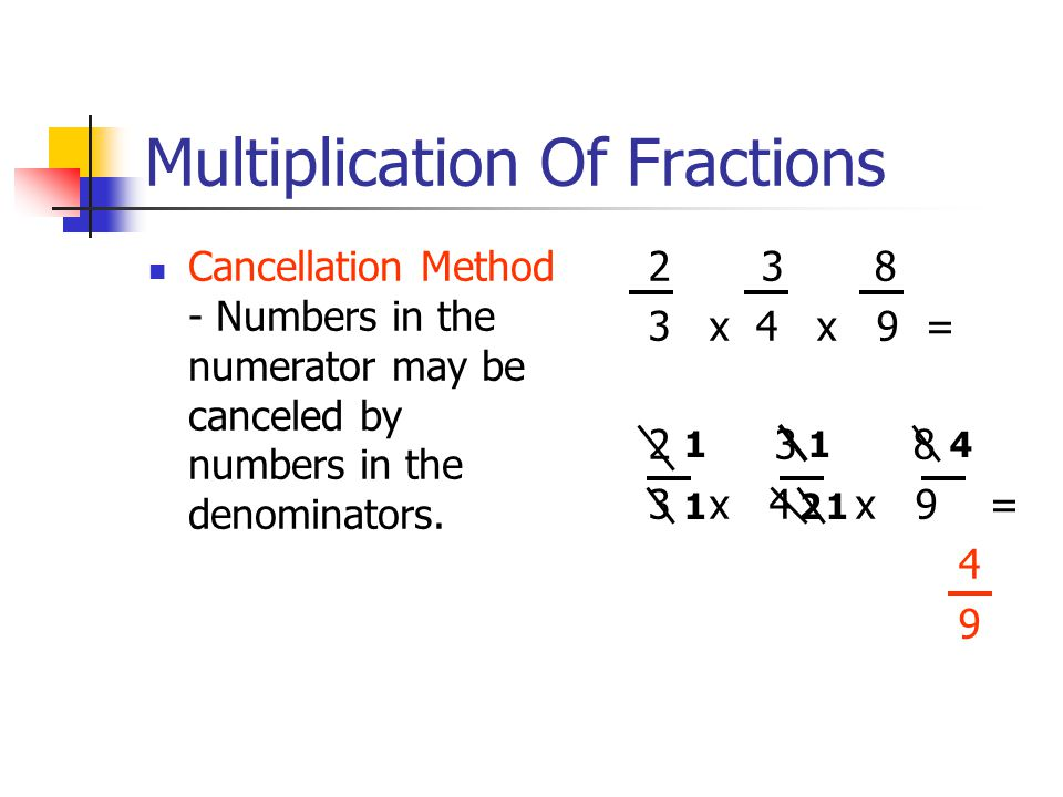 Multiplication Of Fractions Cancellation Method - Numbers in the numerator may be canceled by numbers in the denominators.