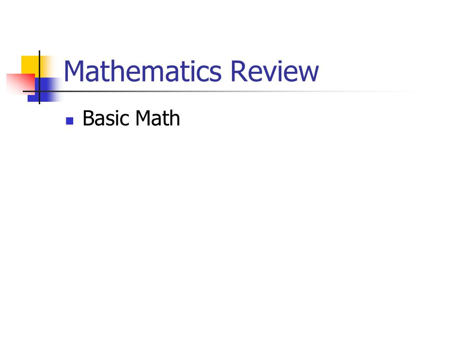 Mathematics Review Basic Math