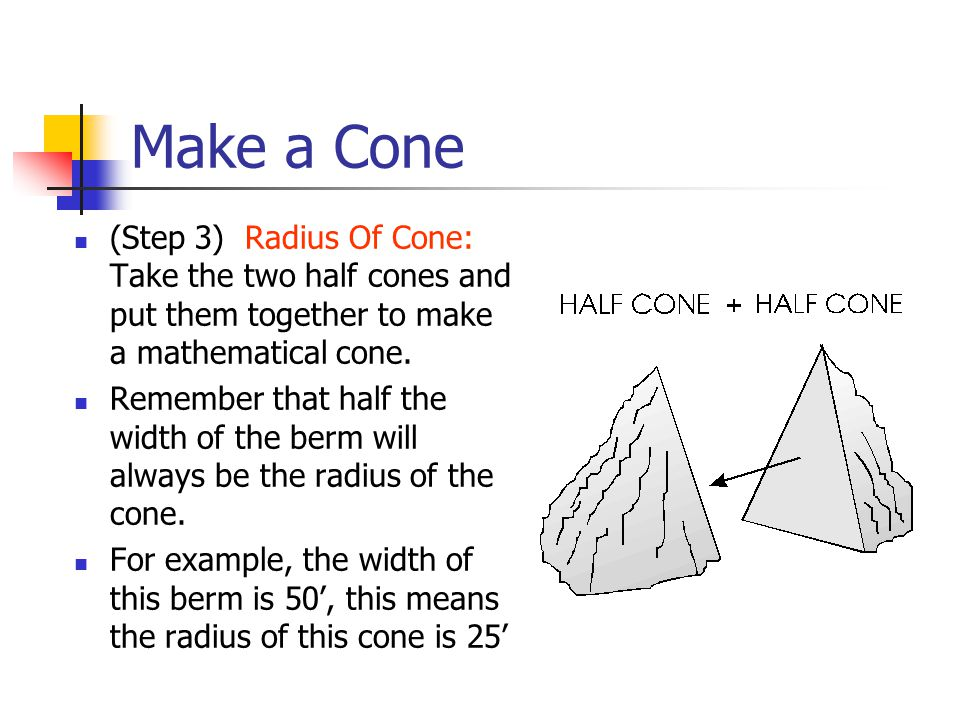 Make a Cone (Step 3) Radius Of Cone: Take the two half cones and put them together to make a mathematical cone.
