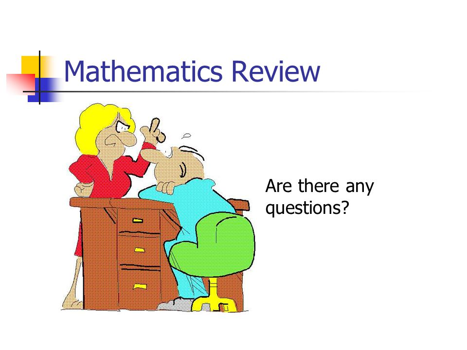 Mathematics Review Are there any questions