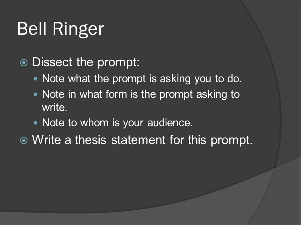 Bell Ringer  Dissect the prompt: Note what the prompt is asking you to do.