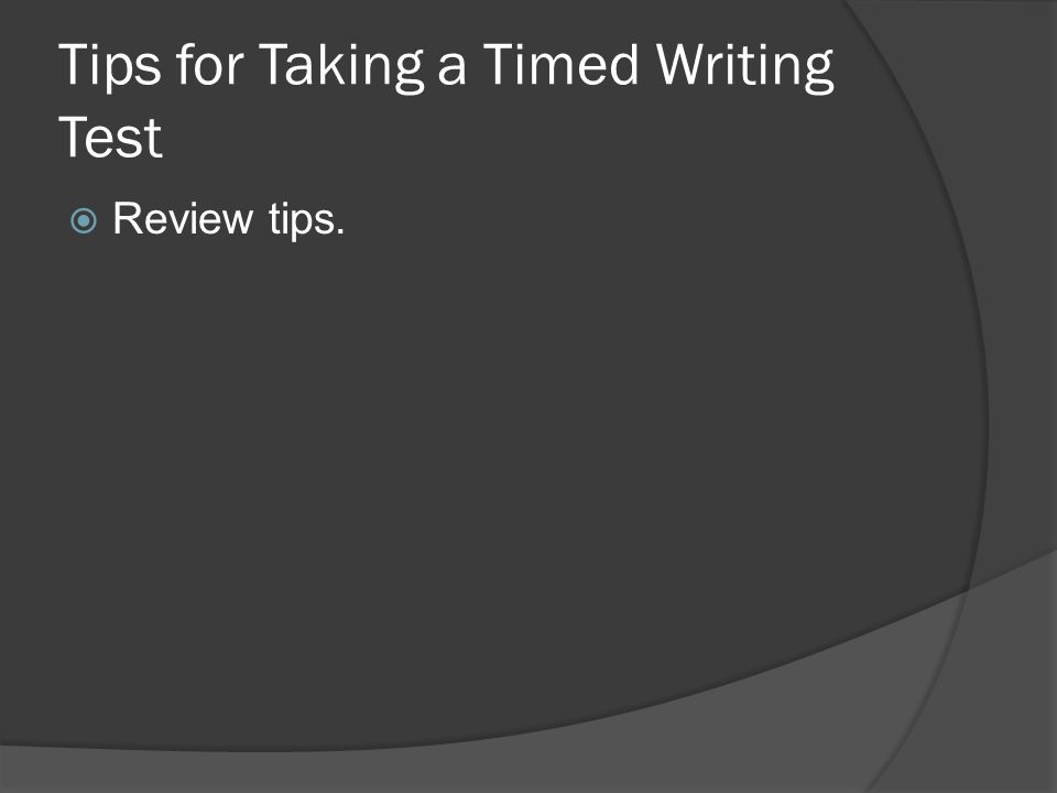 Tips for Taking a Timed Writing Test  Review tips.