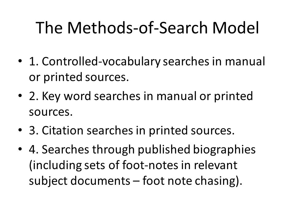 The Methods-of-Search Model 1. Controlled-vocabulary searches in manual or printed sources.