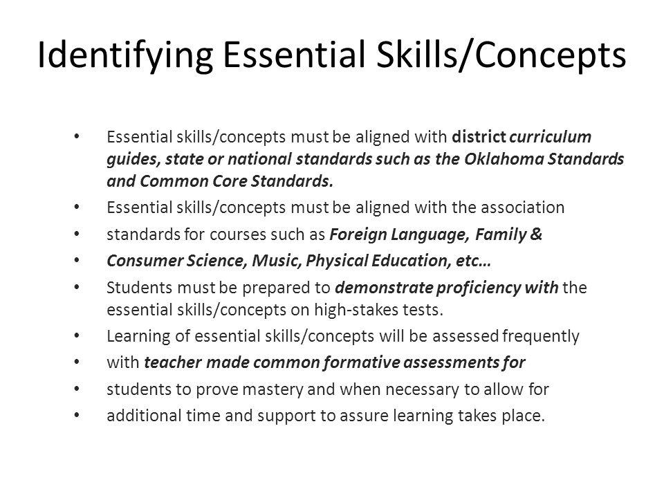 Identifying Essential Skills/Concepts Essential skills/concepts must be aligned with district curriculum guides, state or national standards such as t