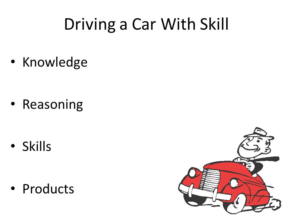 Driving a Car With Skill Knowledge Reasoning Skills Products
