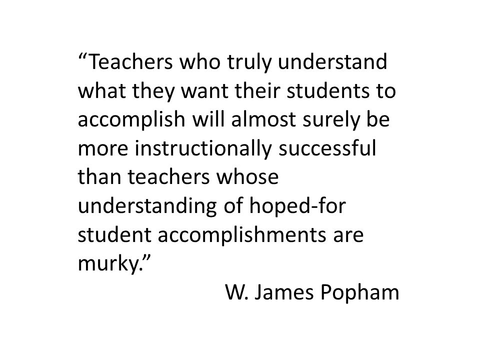 """""""Teachers who truly understand what they want their students to accomplish will almost surely be more instructionally successful than teachers whose u"""