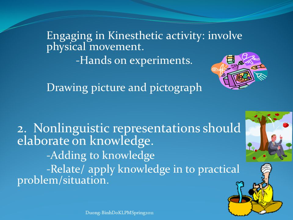 Engaging in Kinesthetic activity: involve physical movement.