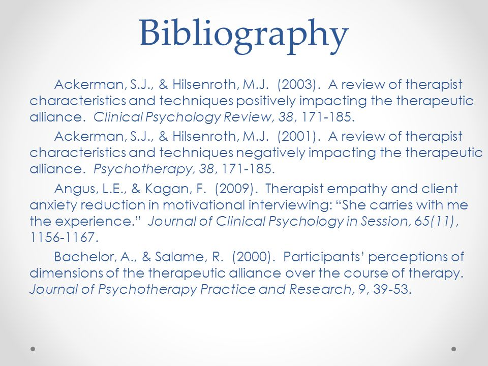 Bibliography Ackerman, S.J., & Hilsenroth, M.J. (2003). A review of therapist characteristics and techniques positively impacting the therapeutic alli