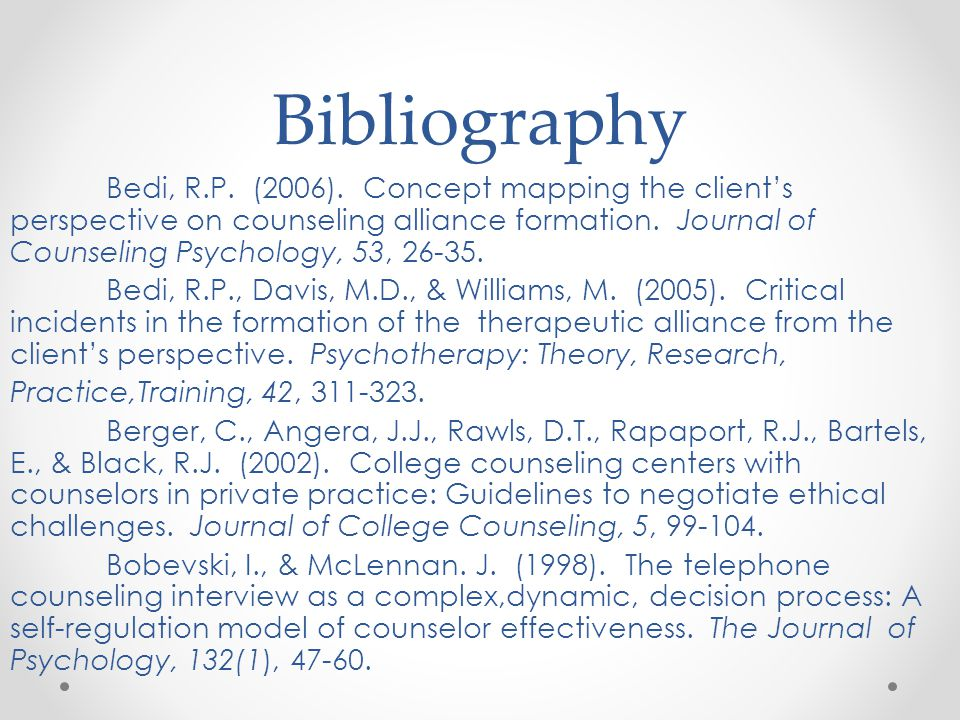 Bibliography Bedi, R.P. (2006). Concept mapping the client's perspective on counseling alliance formation. Journal of Counseling Psychology, 53, 26-35