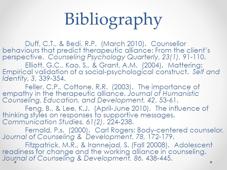 Bibliography Duff, C.T., & Bedi, R.P. (March 2010). Counsellor behaviours that predict therapeutic alliance: From the client's perspective. Counseling