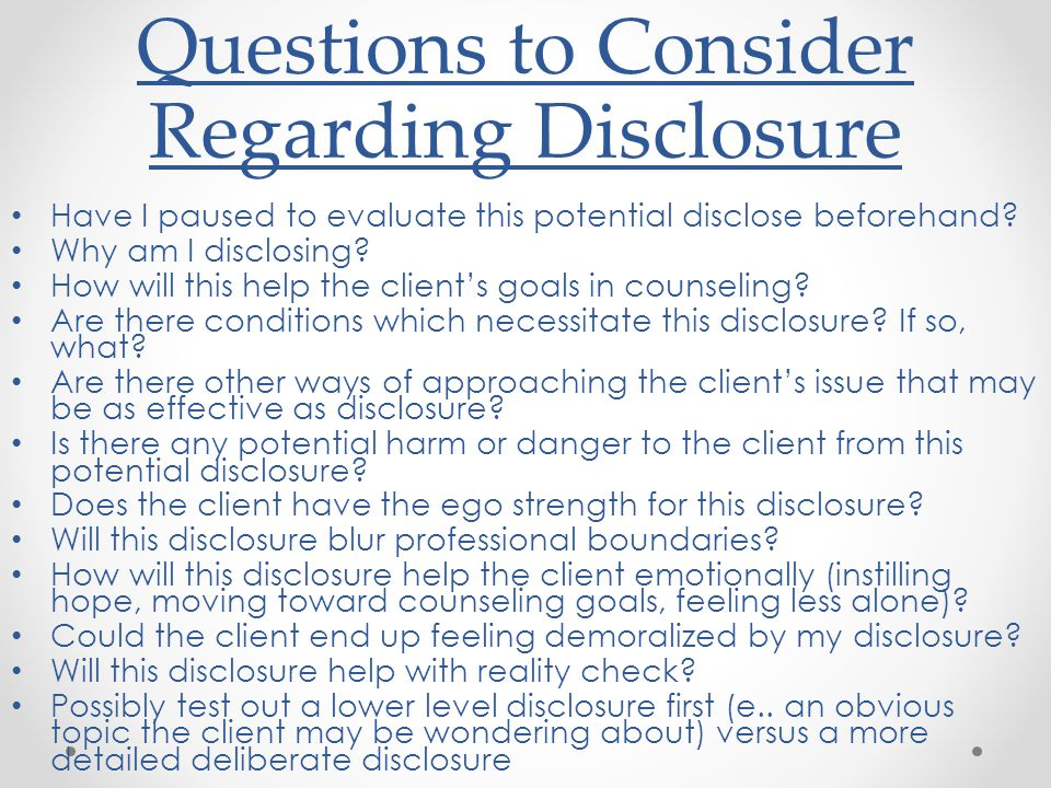 Questions to Consider Regarding Disclosure Have I paused to evaluate this potential disclose beforehand.