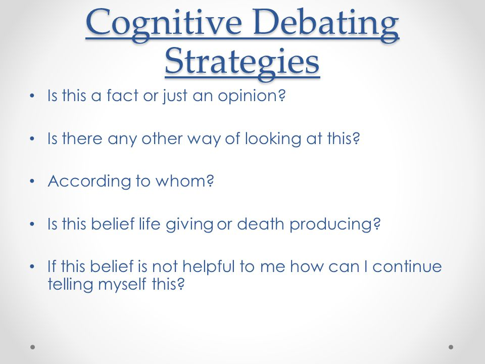 Cognitive Debating Strategies Is this a fact or just an opinion.