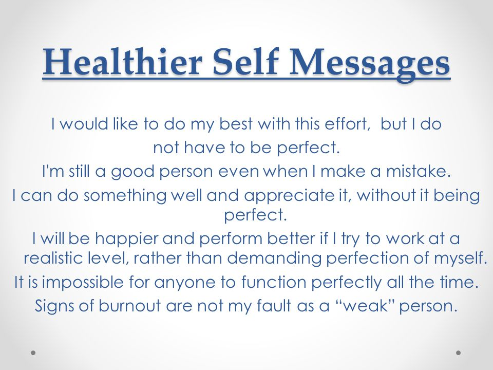 Healthier Self Messages I would like to do my best with this effort, but I do not have to be perfect.