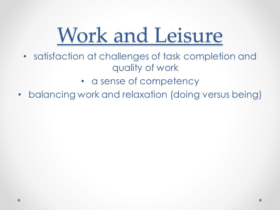 Work and Leisure satisfaction at challenges of task completion and quality of work a sense of competency balancing work and relaxation (doing versus being)