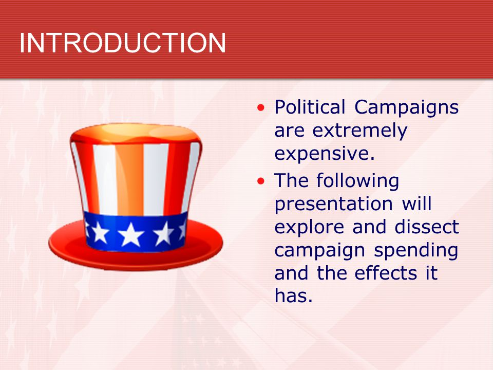 INTRODUCTION Political Campaigns are extremely expensive.