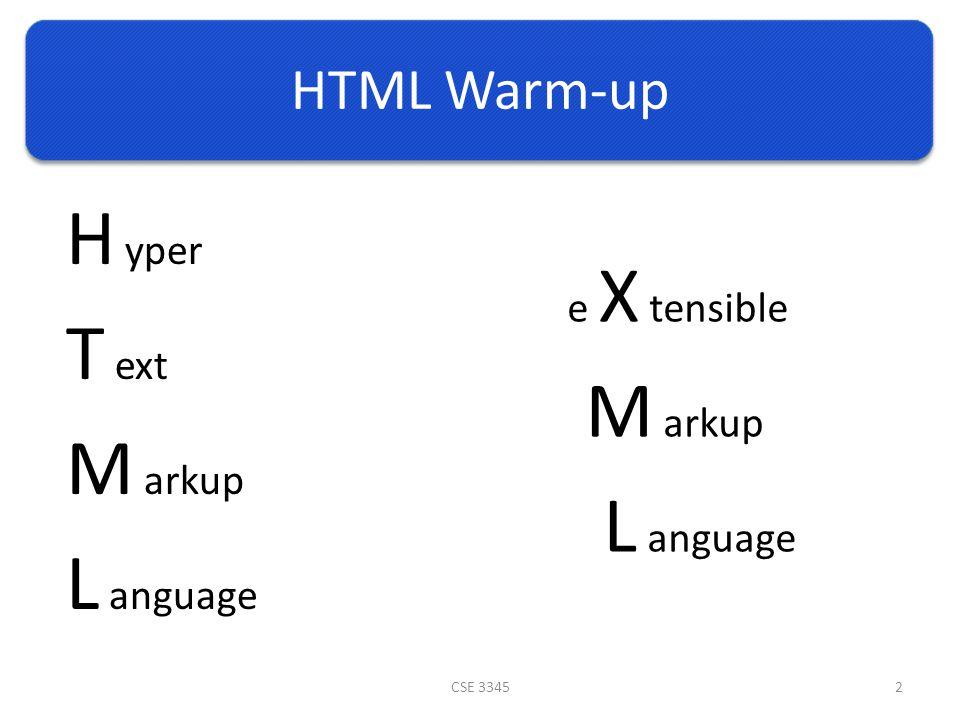 HTML Warm-up e X tensible M arkup L anguage CSE 33452 H yper T ext M arkup L anguage