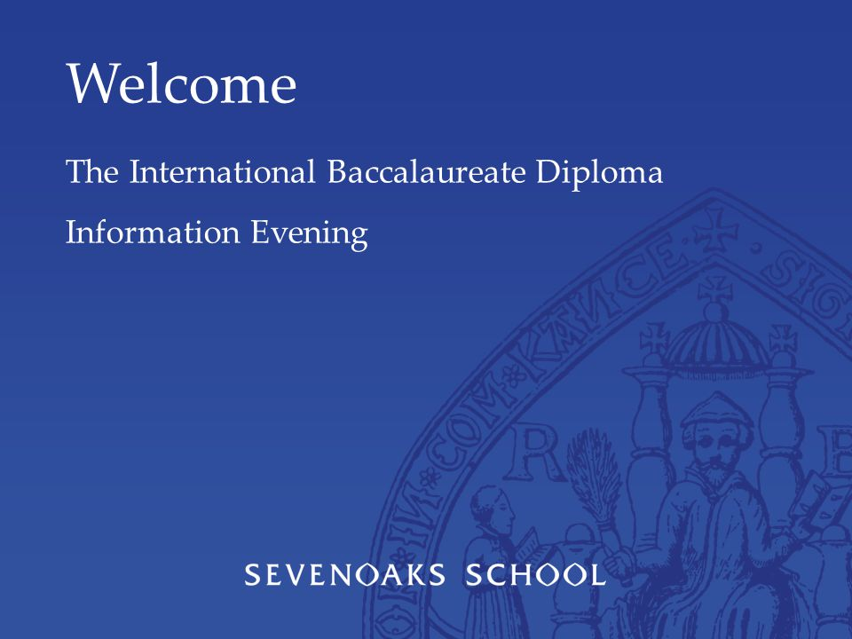 Welcome The International Baccalaureate Diploma Information Evening
