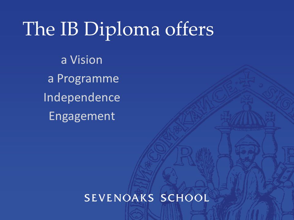 The IB Diploma offers a Vision a Programme Independence Engagement