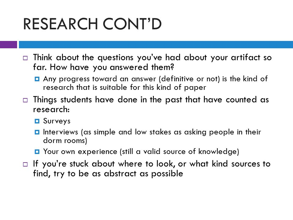 RESEARCH CONT'D  Think about the questions you've had about your artifact so far.