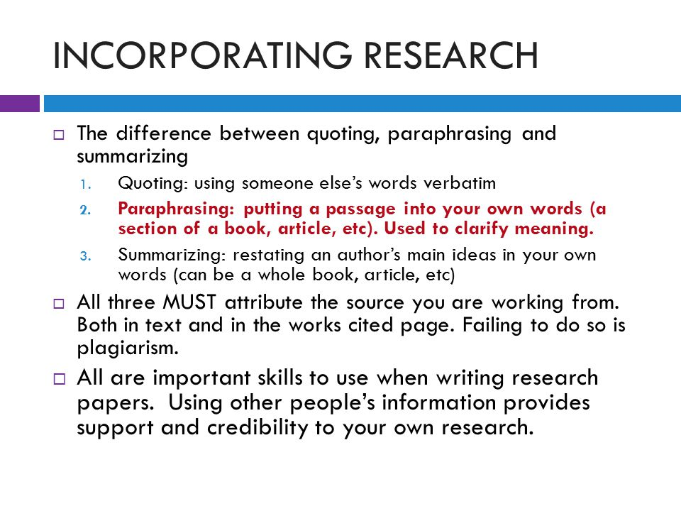 INCORPORATING RESEARCH  The difference between quoting, paraphrasing and summarizing 1.