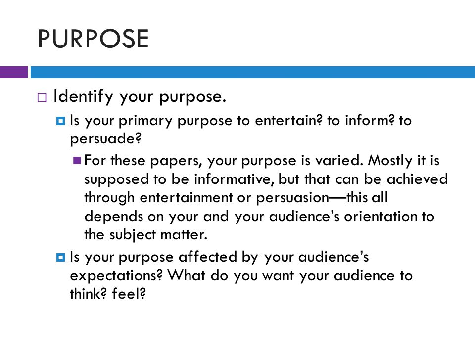 PURPOSE  Identify your purpose.  Is your primary purpose to entertain.