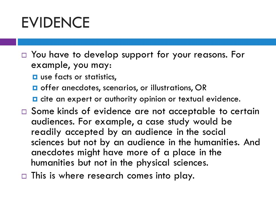 EVIDENCE  You have to develop support for your reasons.