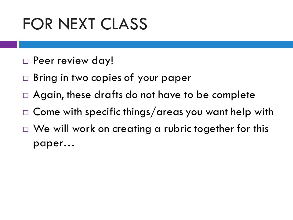 FOR NEXT CLASS  Peer review day.