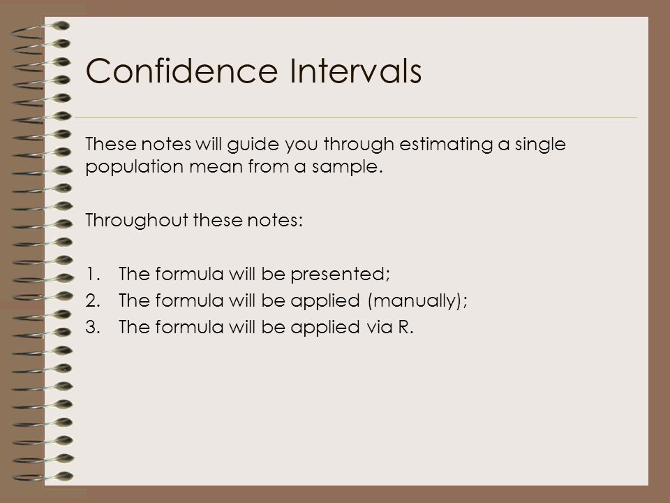 Confidence Intervals These notes will guide you through estimating a single population mean from a sample. Throughout these notes: 1.The formula will