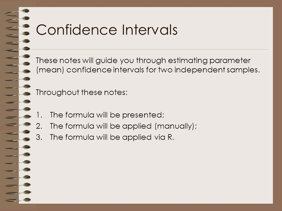 Confidence Intervals These notes will guide you through estimating parameter (mean) confidence intervals for two independent samples. Throughout these