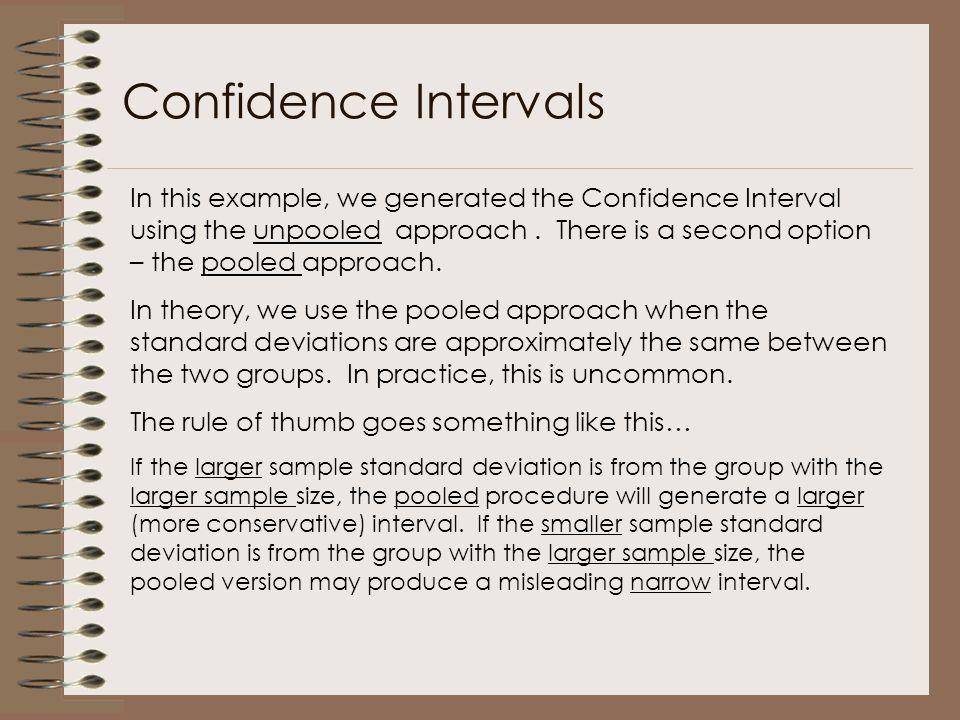 In this example, we generated the Confidence Interval using the unpooled approach. There is a second option – the pooled approach. In theory, we use t