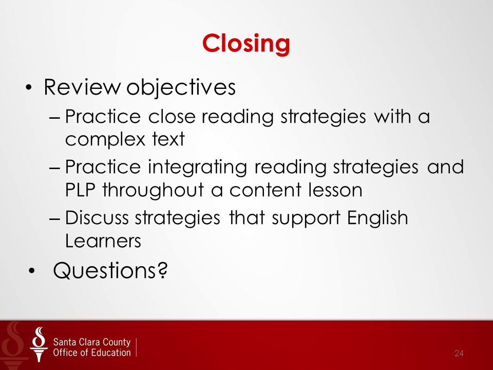 Closing Review objectives – Practice close reading strategies with a complex text – Practice integrating reading strategies and PLP throughout a conte