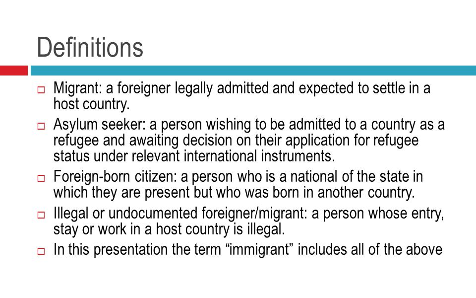 Definitions  Migrant: a foreigner legally admitted and expected to settle in a host country.